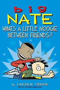 Big Nate 13 / What's a Little Noogie Between Frien